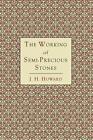 The Working of Semi-Precious Stones von James Harry Howard (2012, Taschenbuch)