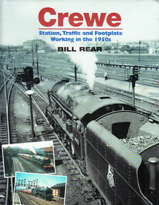 CREWE. STATION, TRAFFIC AND FOOTPLATE WORKING IN THE 1950'S. BY BILL REAR