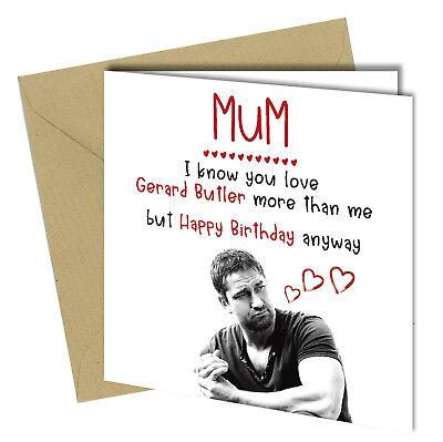 #531 BIRTHDAY GERARD BUTLER Greeting Card MUM LOVE  HUMOUR Funny Banter Rude