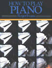 How to Play Piano: A New Easy to Understand Way to Learn to Play the Piano by Roger Evans (Paperback, 1987)