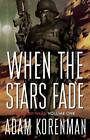 When the Stars Fade by Adam L. Korenman (Paperback, 2015)