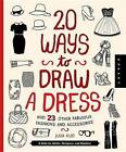 20 Ways to Draw a Dress and 23 Other Fabulous Fashions and Accessories: A Book for Artists, Designers, and Doodlers by Quarry Creative Team, Julia Kuo (Hardback, 2015)