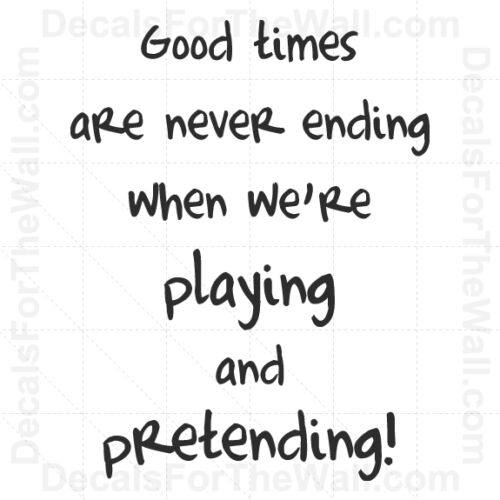 Good Times Are Never Ending When We/'re Playing Wall Decal Vinyl Art Sticker K82