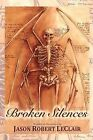 Broken Silences by Jason Robert LeClair (Paperback / softback, 2011)