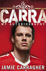 Carra: My Autobiography by Jamie Carragher (Paperback, 2008)