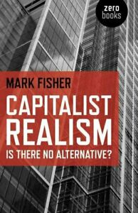 Capitalist Realism : Is There No Alternative?, Paperback by Fisher, Mark, Lik...