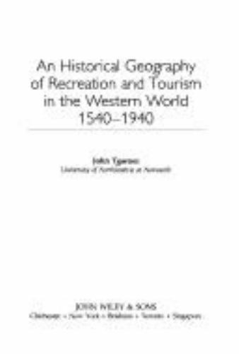 An Historical Geography of Recreation and Tourism in the Western World 1540-1940