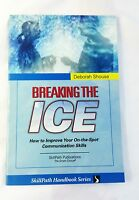 Breaking The Ice How To Improve Your Communication Skills Deborah Shouse 1994