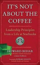 It's Not About the Coffee: Leadership Principles from a Life at Starbucks by Ho