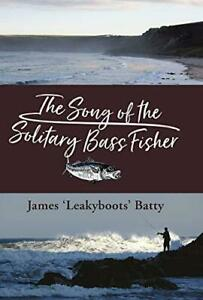 the-Song-of-the-Solitary-Bass-Fisher-by-James-Batty-NEW-Book-FREE-amp-FAST-Deliv