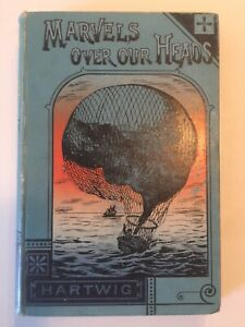 Marvels-Over-Our-Heads-by-Dr-G-Hartwig-Longmans-Green-amp-Co-London-NY-1894