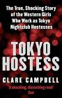 Tokyo Hostess: Inside the Shocking World of Tokyo Nightclub Hostessing by Clare Campbell (Paperback, 2010)