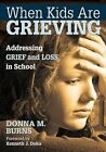 When Kids are Grieving: Addressing Grief and Loss in School by Donna M. Burns (Paperback, 2014)