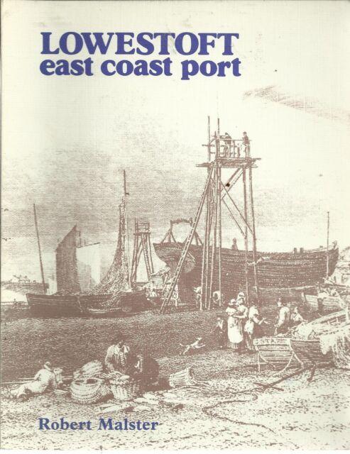 Lowestoft: East Coast Port by Robert Malster (PB 1982) Nostalgia/Local History.