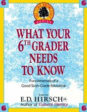 Core Knowledge: What Your Sixth Grader Needs to Know : Fundamentals of a Good Sixth-Grade Education Bk. 6 by E. D., Jr. Hirsch (1993, Hardcover)