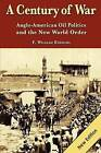 A Century of War: : Anglo-American Oil Politics and the New World Order by F William Engdahl (Paperback / softback, 2011)