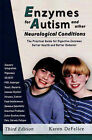 Enzymes for Autism and Other Neurological Conditions: The Practical Guide for Digestive Enzymes, Better Health and Better Behavior by Karen DeFelice (Paperback, 2008)