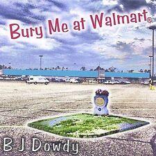 Bury Me at Wal-Mart by BJ Dowdy (CD, Jan-2002, B&W Music (UK))