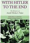 With Hitler to the End: The Memoirs of Adolf Hitler's Valet by Heinz Linge (Paperback, 2013)