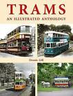 Trams: An Illustrated Anthology by Dennis Gill (Hardback, 2011)