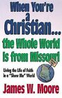 When Youre a Christian...the Whole World is from Missouri - with Leade: RS Guideesponsibly with Gods Gifts by Pastor James W Moore (Paperback, 2001)
