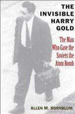 The Invisible Harry Gold: The Man Who Gave the Sov