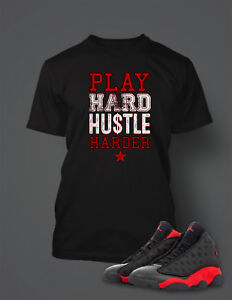 Play-Hard-Hustle-Graphic-Tee-Shirt-to-Match-Retro-Air-Jordan-13-Bred-Shoe-Men-039-s