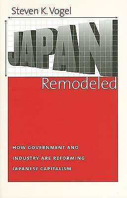 Japan Remodeled: How Government and Industry Are Reforming Japanese Capitalism (