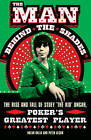 The Man Behind the Shades: The Rise and Fall of Poker's Greatest Player by Dalla Nolan, Peter Alson (Paperback, 2006)