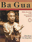 Ba Gua: Advanced Hidden Knowledge in the Taoist Internal Martial Art by John Bracy (Paperback, 1998)