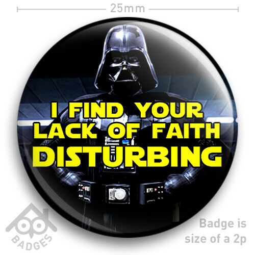 "I FIND YOUR LACK OF FAITH DISTURBING Darth Vader STAR WARS 25mm 1/"" Badge"