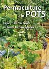 Permaculture in Pots von Juliet Kemp (2012, Taschenbuch)