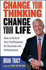 Change Your Thinking, Change Your Life: How to Unlock Your Full Potential for Success and Achievement by Brian Tracy (Paperback, 2005)