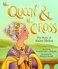 The Queen & the Cross  : The Story of Saint Helen by Cornelia Mary Bilinsky (Hardback, 2013)