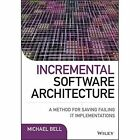 Incremental Software Architecture: A Method for Saving Failing IT Implementations by Michael Bell (Hardback, 2016)
