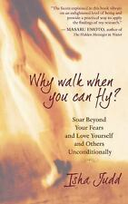 Why Walk When You Can Fly: Soar Beyond Your Fears and Love Yourself and Others U