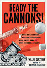 Ready the Cannons!: Build Wiffle Ball Launchers, Beverage Bottle Bazookas, Hydro Swivel Guns, and Other Artisanal Artillery by William Gurstelle (Paperback, 2016)