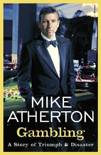 Gambling: A Story of Triumph and Disaster By  Mike Atherton. 9780340897188
