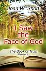 I Saw the Face of God: The Book of Truth by Mrs Joan C Short (Paperback / softback, 2014)