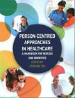 Person-Centred Approaches in Healthcare: A Handbook for Nurses and Midwives by Stephen Tee (Paperback, 2016)