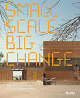 Small Scale, Big Change: New Architectures of Social Engagement by Museum of Modern Art(Paperback / softback)