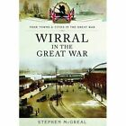 Wirral in the Great War by Stephen McGreal (Paperback, 2014)