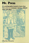 Mr. Press: An Autobiographical Memoir of More Than Forty Years as a Newspaper Reporter, Editorial Writer and Editor by Charles Dunsire (Paperback / softback, 2000)