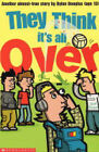 They Think it's All Over: An Almost Short Story By Dylan Douglas (Age 13) by Joel Snape (Paperback, 2005)