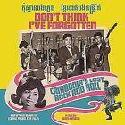 Dont Think Ive Forgotten: Cambodias Lost Rock von Various Artists (2017)