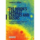 The Moon's Largest Craters and Basins: Images and Topographic Maps from Lro, Grail, and Kaguya: 2016 by Charles J. Byrne (Hardback, 2015)