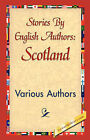 Stories by English Authors: Scotland by Various Authors, Various (Hardback, 2007)