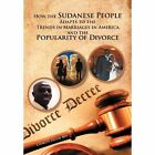 How the Sudanese People Adapt to the Trends in Marriages in America and the Popularity of Divorce by Charles Degol (Hardback, 2011)