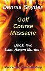 Golf Course Massacre by Dennis Snyder (Paperback / softback, 2013)