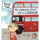 Charlie and Lola: We Completely Must Go to London by Penguin Books Ltd (Hardback, 2015)